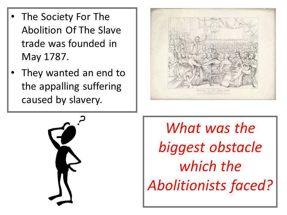 What was the biggest obstacle which the Abolitionists faced