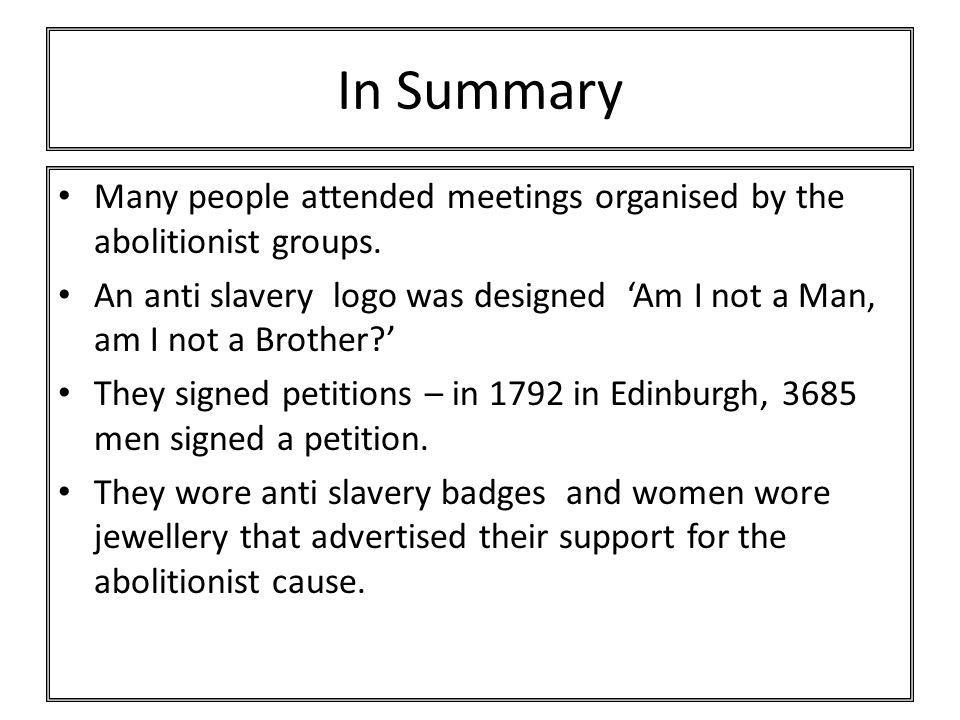 In Summary Many people attended meetings organised by the abolitionist groups.