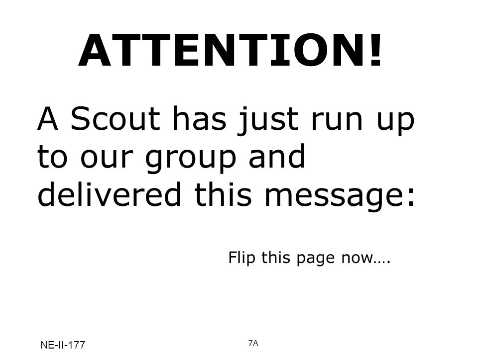 ATTENTION! A Scout has just run up to our group and delivered this message: Flip this page now…. NE-II-177.