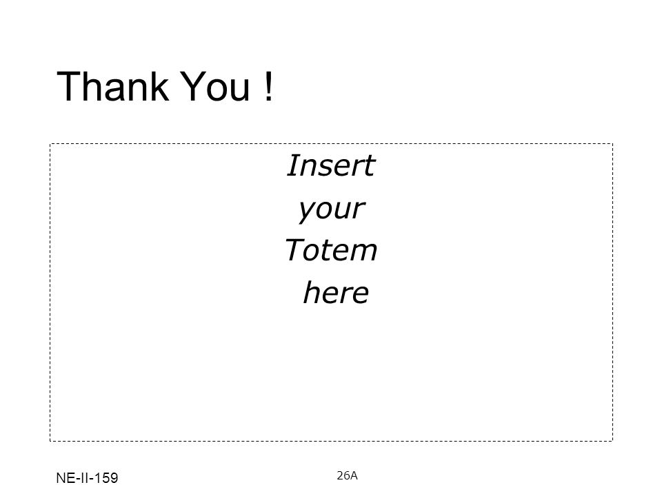 Thank You ! Insert your Totem here NE-II A