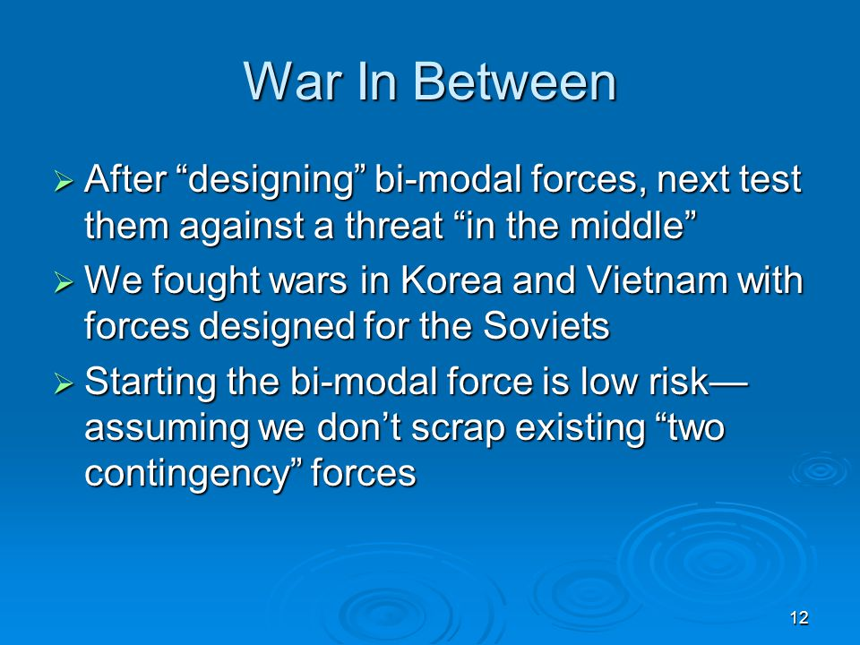 War In Between After designing bi-modal forces, next test them against a threat in the middle