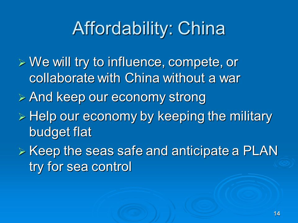 Affordability: China We will try to influence, compete, or collaborate with China without a war. And keep our economy strong.