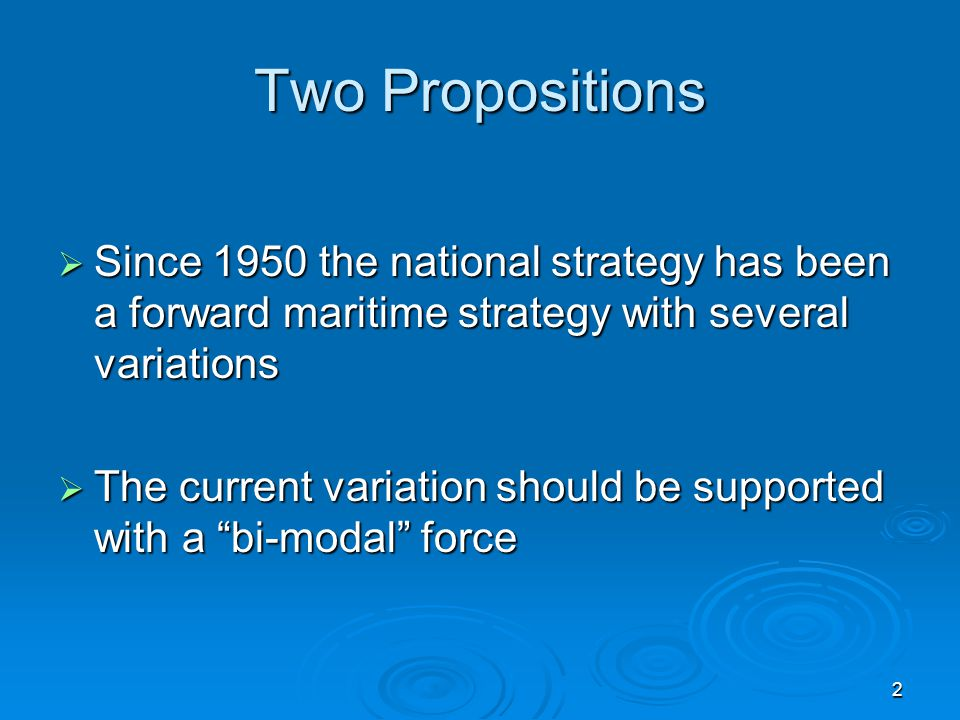 Two Propositions Since 1950 the national strategy has been a forward maritime strategy with several variations.