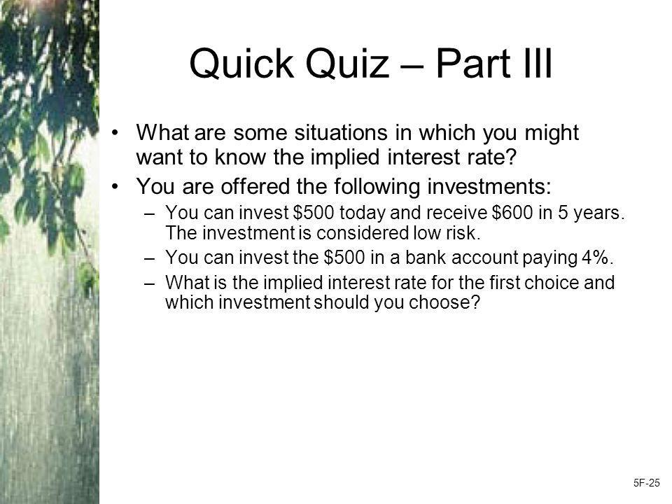 Quick Quiz – Part III What are some situations in which you might want to know the implied interest rate