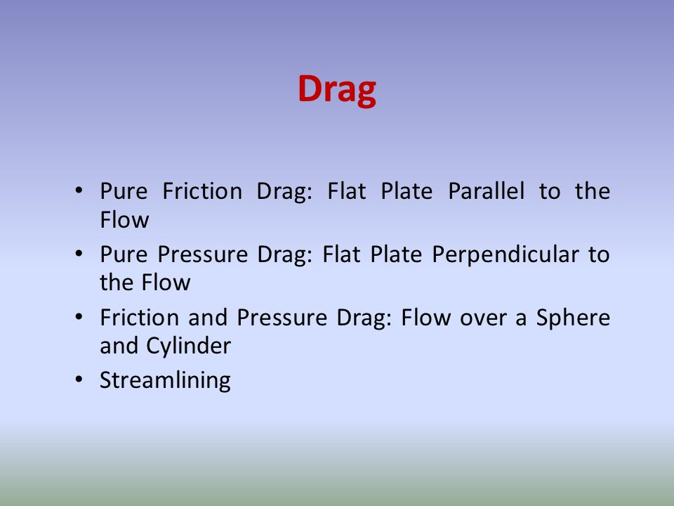 Drag Pure Friction Drag: Flat Plate Parallel to the Flow