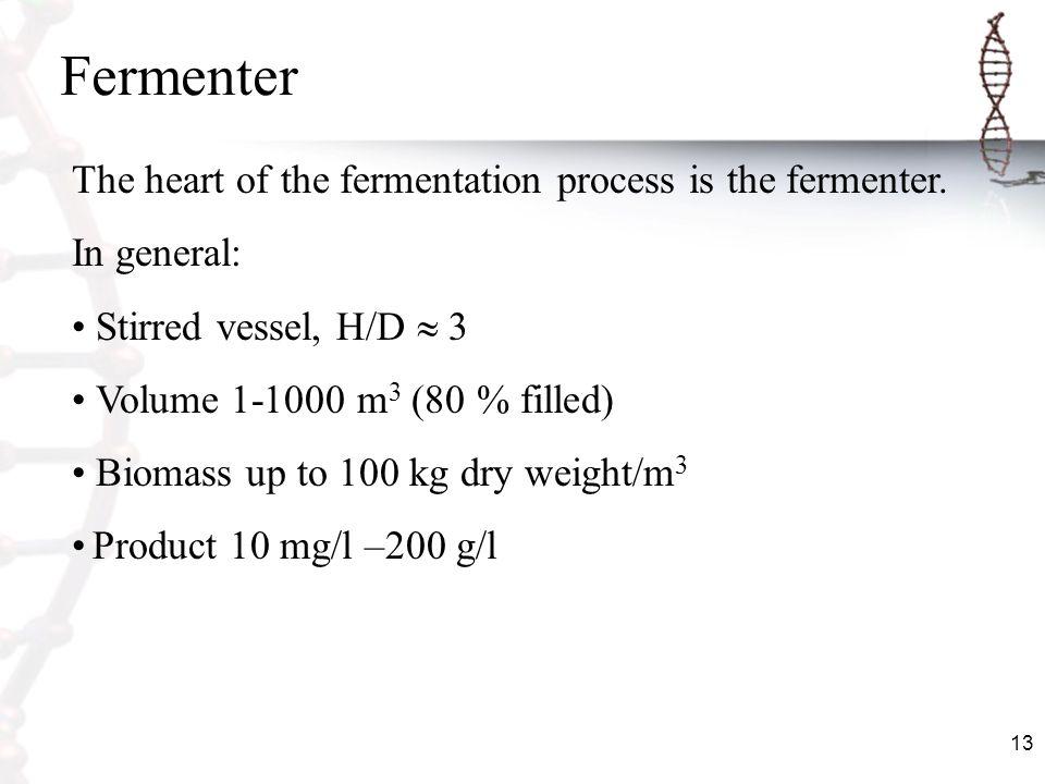 Fermenter The heart of the fermentation process is the fermenter.
