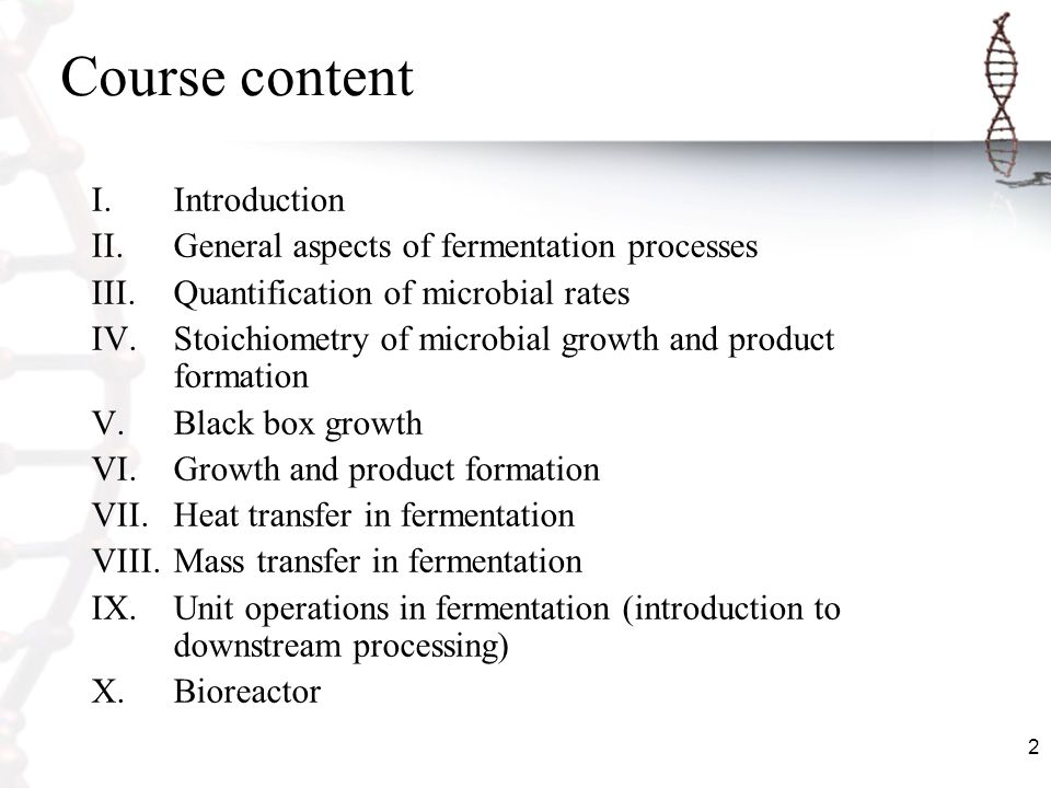 Course content Introduction General aspects of fermentation processes