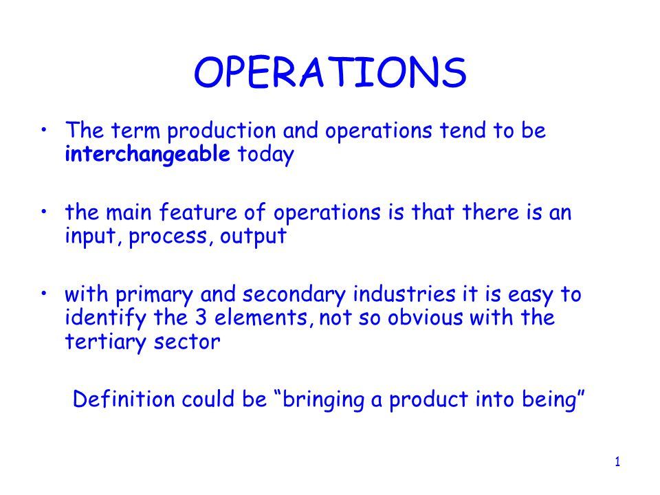 OPERATIONS The term production and operations tend to be interchangeable today.
