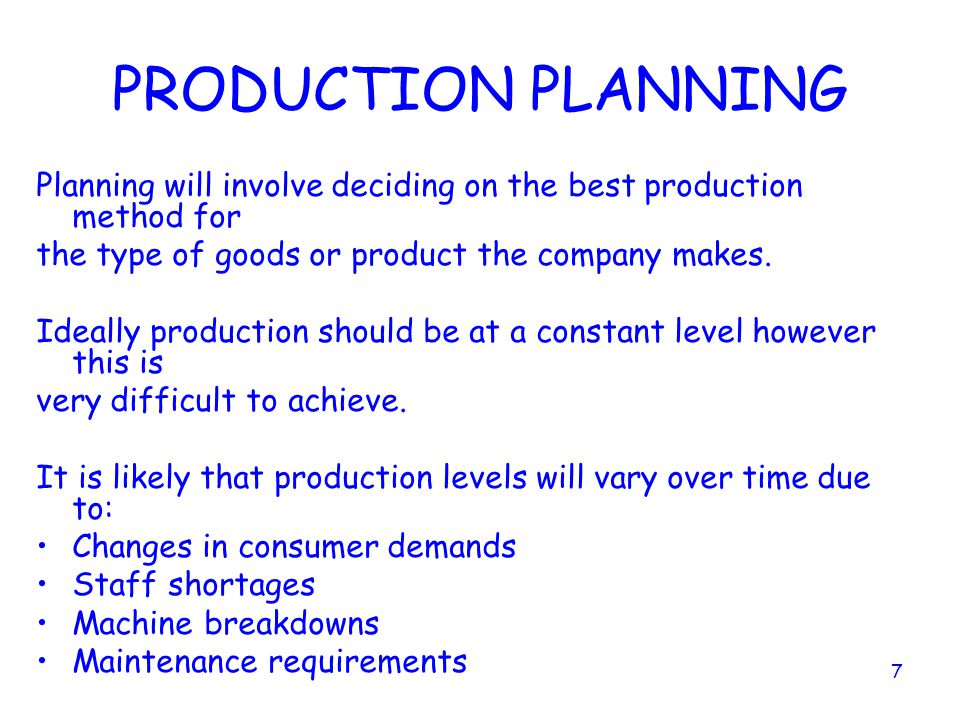 PRODUCTION PLANNING Planning will involve deciding on the best production method for. the type of goods or product the company makes.