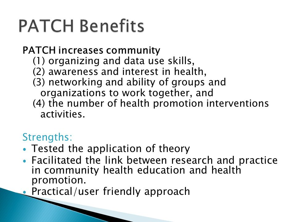 PATCH Benefits Strengths: Tested the application of theory