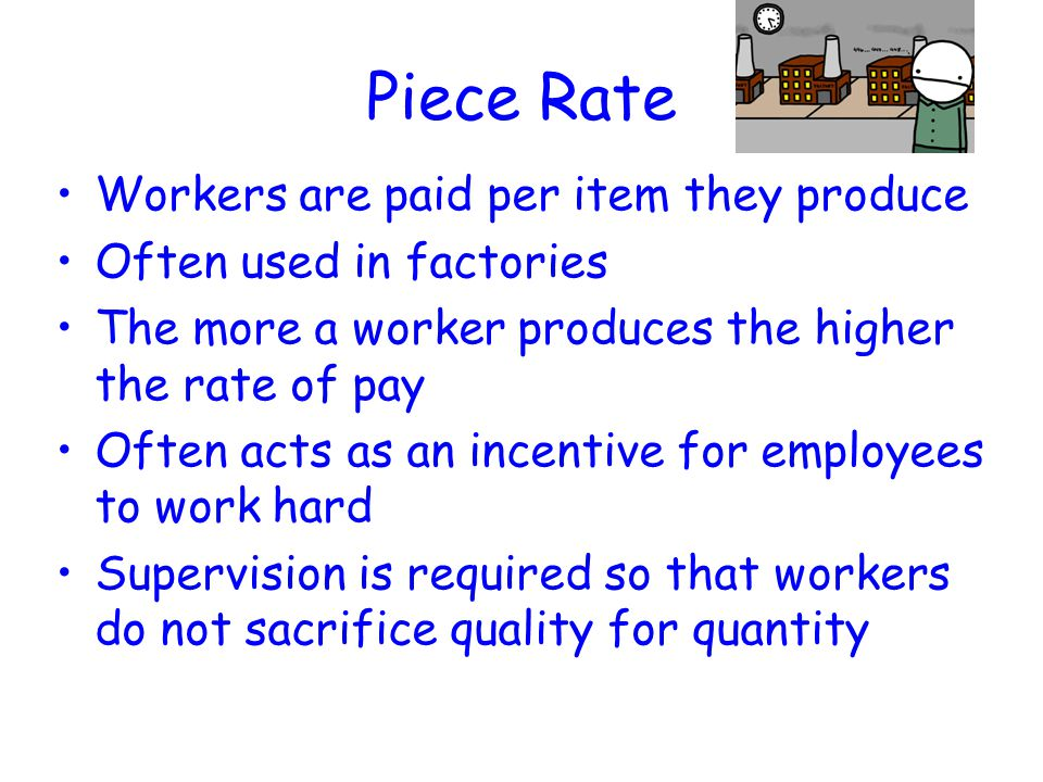 Piece Rate Workers are paid per item they produce