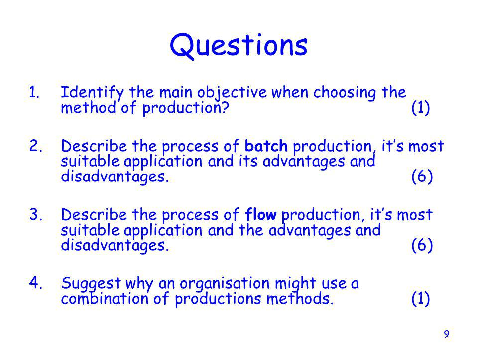 Questions Identify the main objective when choosing the method of production (1)
