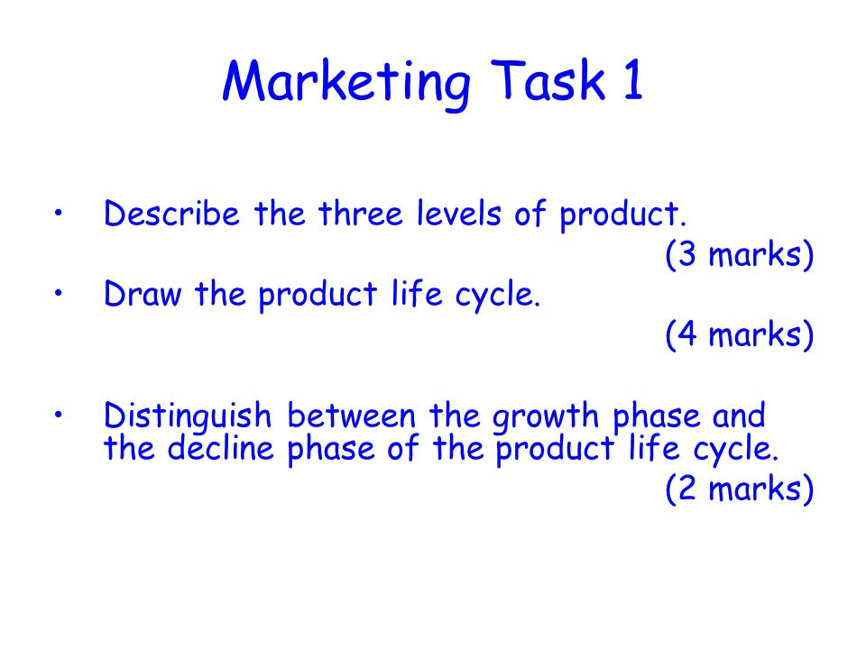Marketing Task 1 Describe the three levels of product. (3 marks)