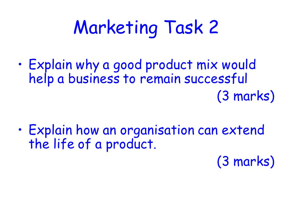 Marketing Task 2 Explain why a good product mix would help a business to remain successful. (3 marks)