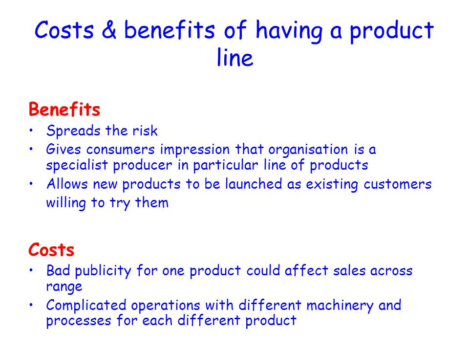 Costs & benefits of having a product line