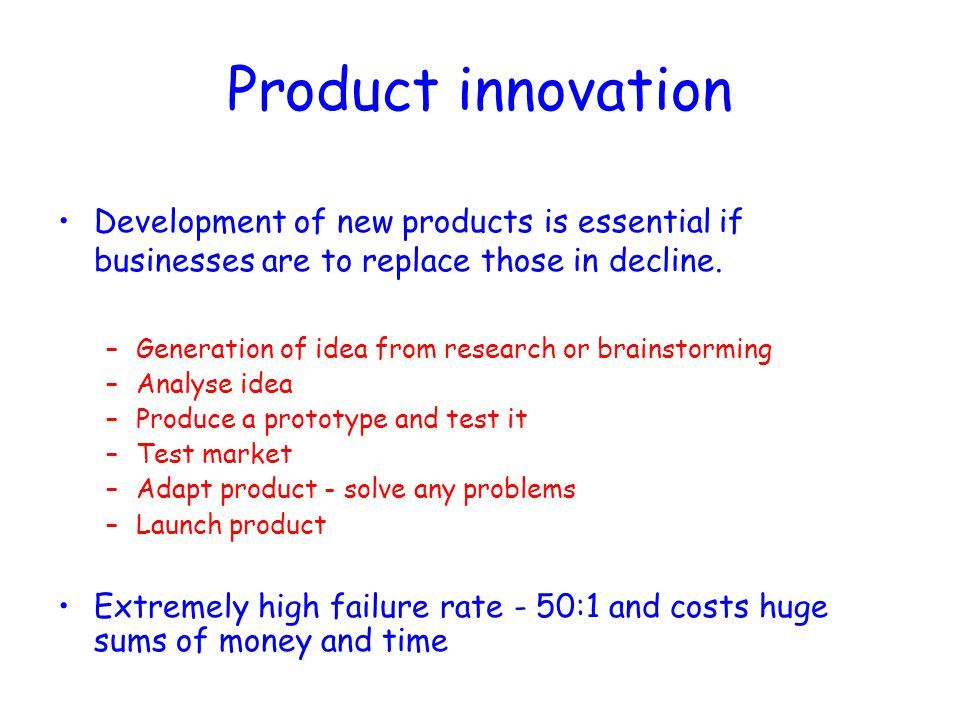 Product innovation Development of new products is essential if businesses are to replace those in decline.
