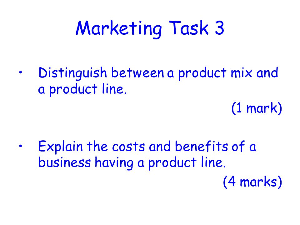 Marketing Task 3 Distinguish between a product mix and a product line.