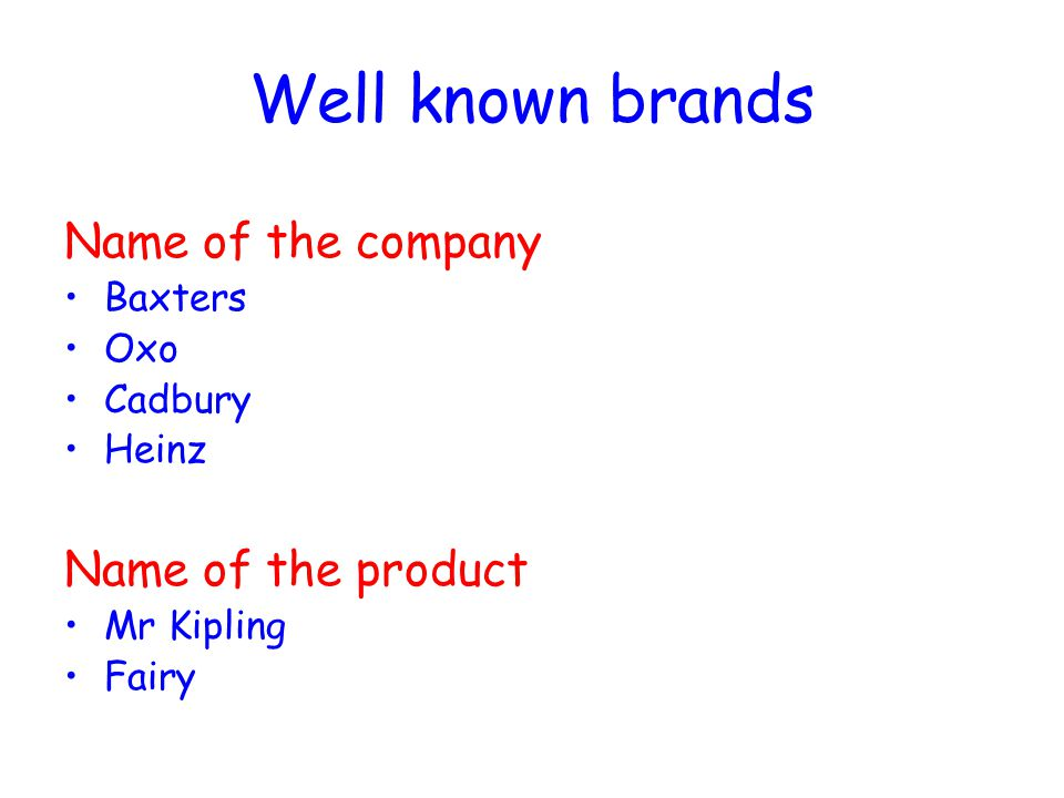 Well known brands Name of the company Name of the product Baxters Oxo