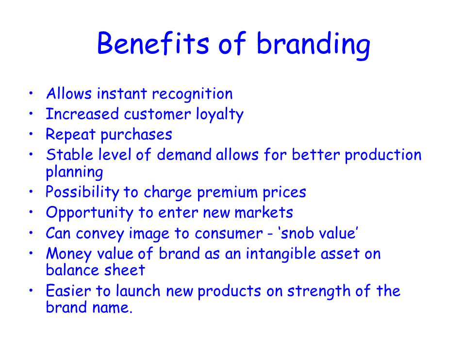Benefits of branding Allows instant recognition