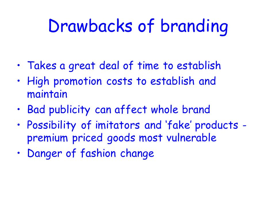 Drawbacks of branding Takes a great deal of time to establish