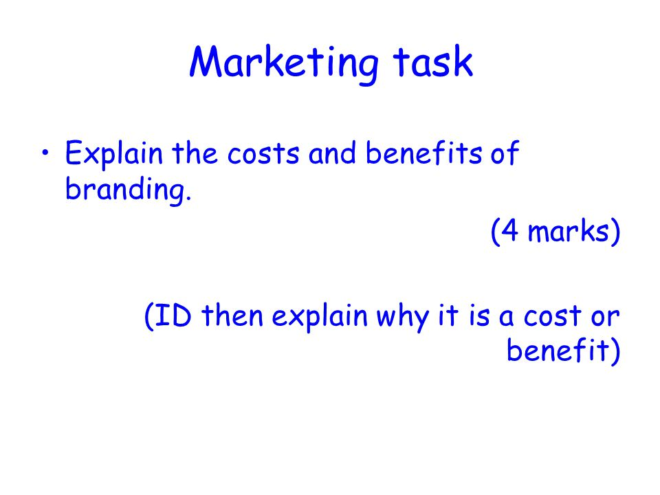 Marketing task Explain the costs and benefits of branding. (4 marks)
