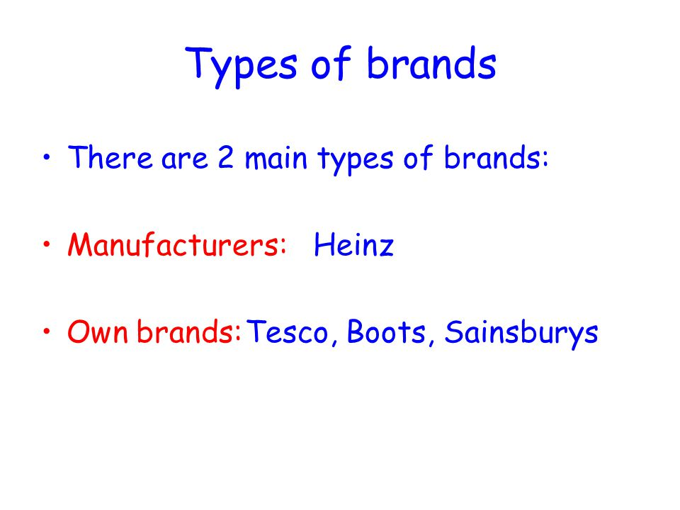 Types of brands There are 2 main types of brands: Manufacturers: Heinz