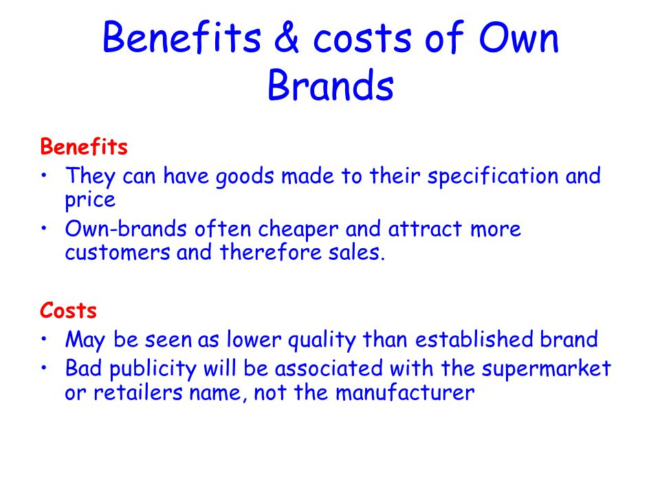 Benefits & costs of Own Brands