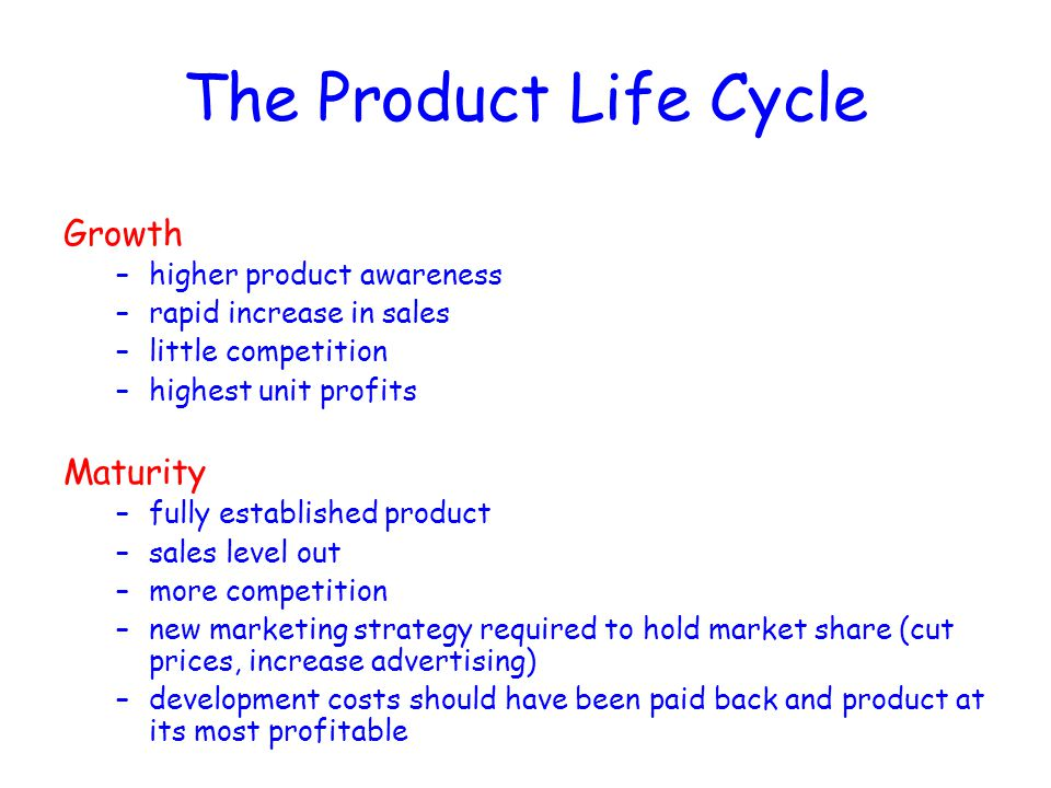 The Product Life Cycle Growth Maturity higher product awareness
