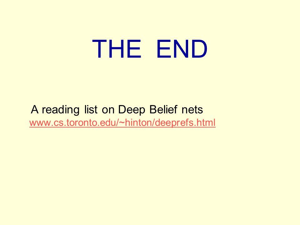 THE END A reading list on Deep Belief nets www.cs.toronto.edu/~hinton/deeprefs.html