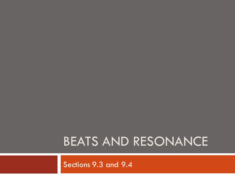 Beats and Resonance Sections 9.3 and 9.4