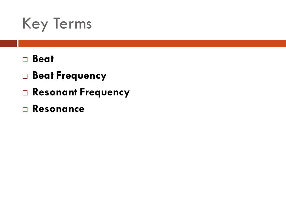 Key Terms Beat Beat Frequency Resonant Frequency Resonance