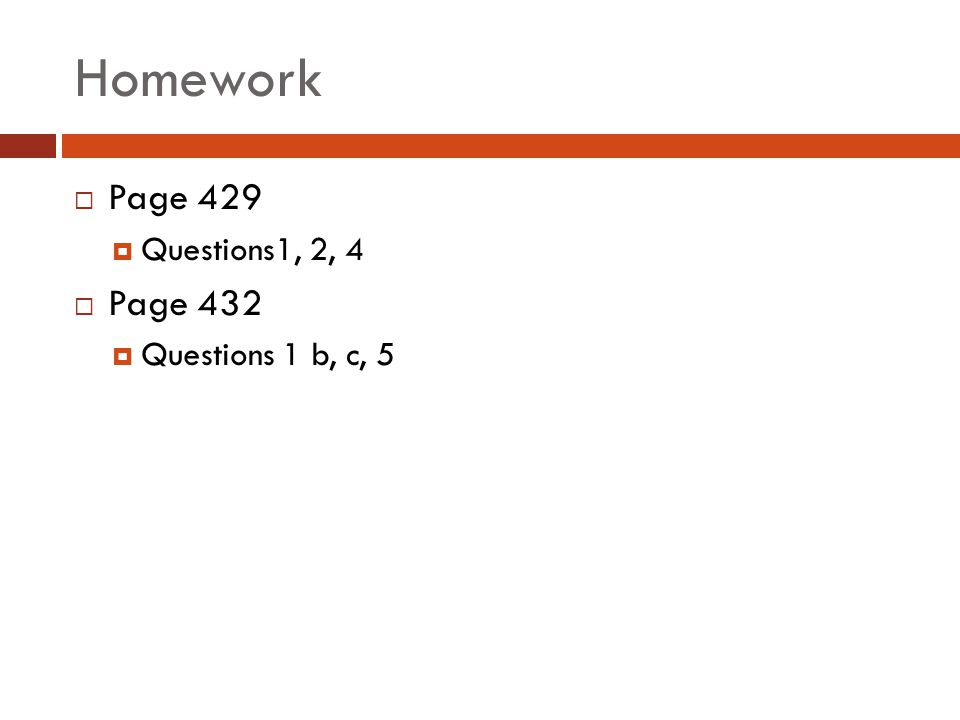 Homework Page 429 Questions1, 2, 4 Page 432 Questions 1 b, c, 5