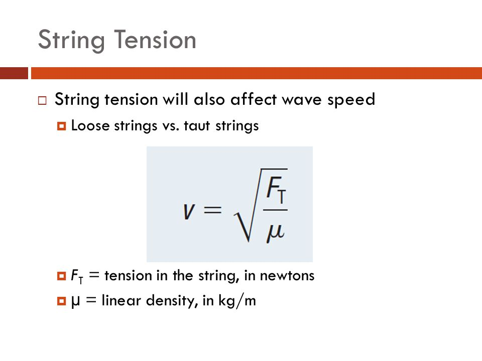 String Tension String tension will also affect wave speed
