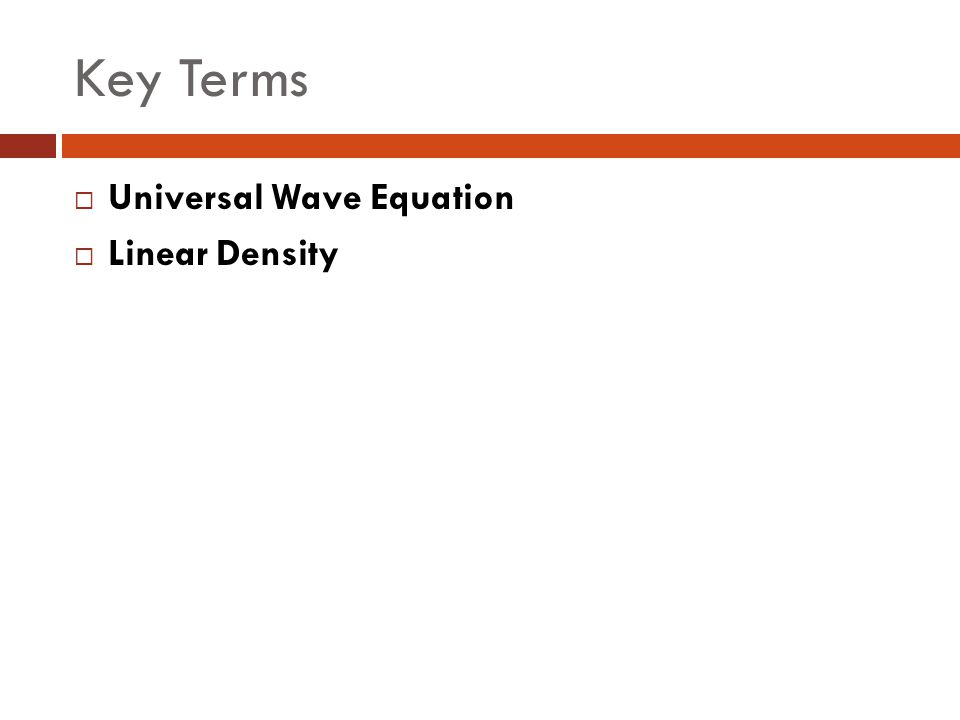 Key Terms Universal Wave Equation Linear Density