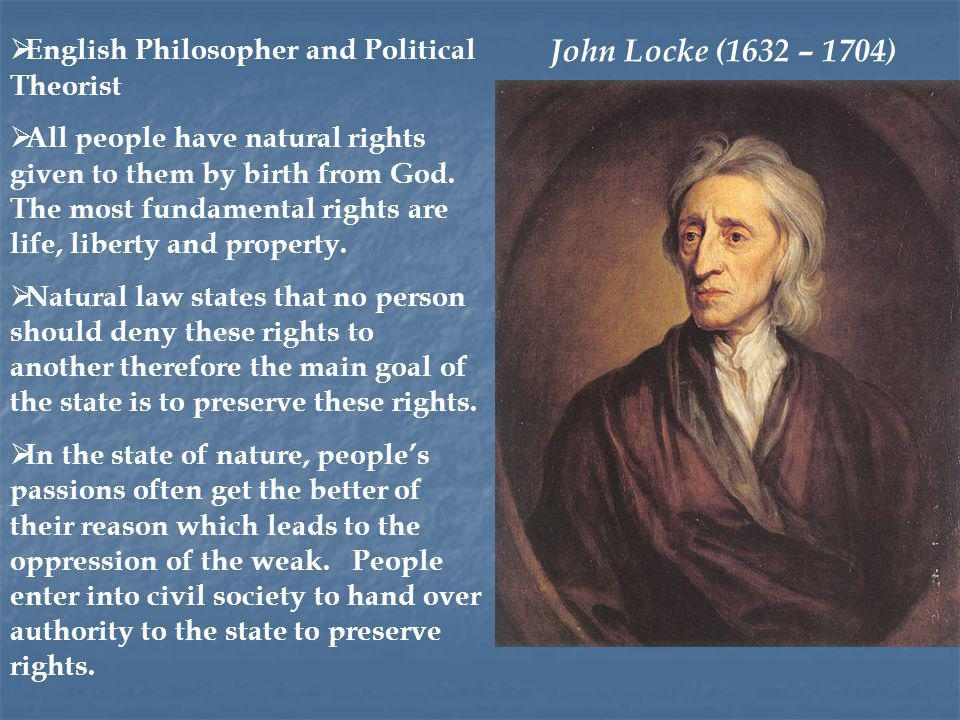 John Locke (1632 – 1704) English Philosopher and Political Theorist