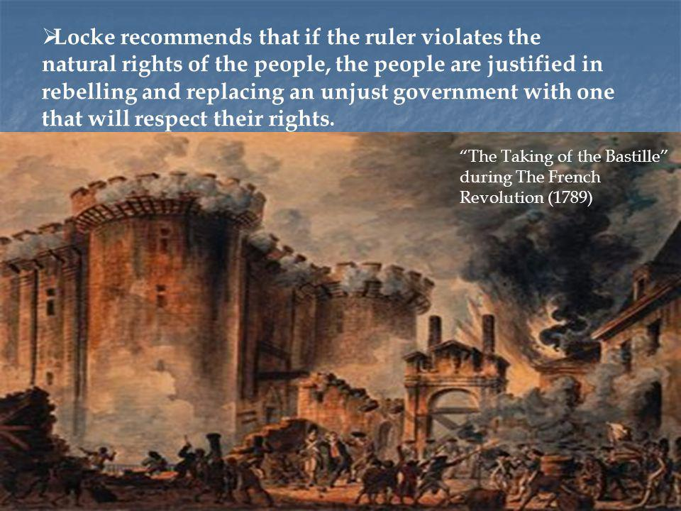 Locke recommends that if the ruler violates the natural rights of the people, the people are justified in rebelling and replacing an unjust government with one that will respect their rights.