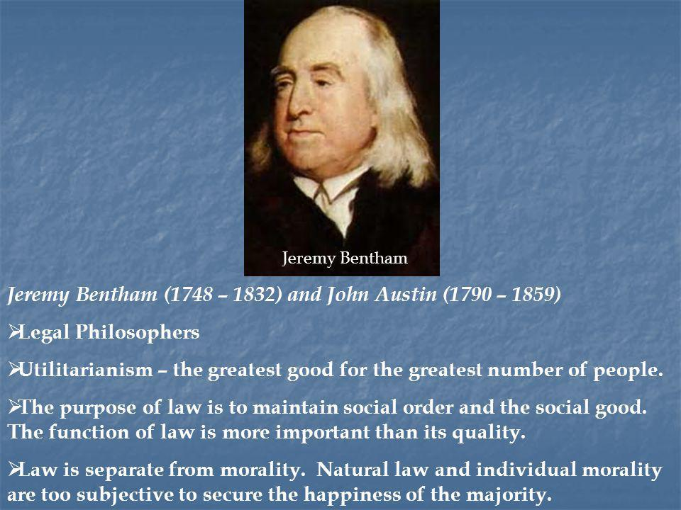 Jeremy Bentham (1748 – 1832) and John Austin (1790 – 1859)