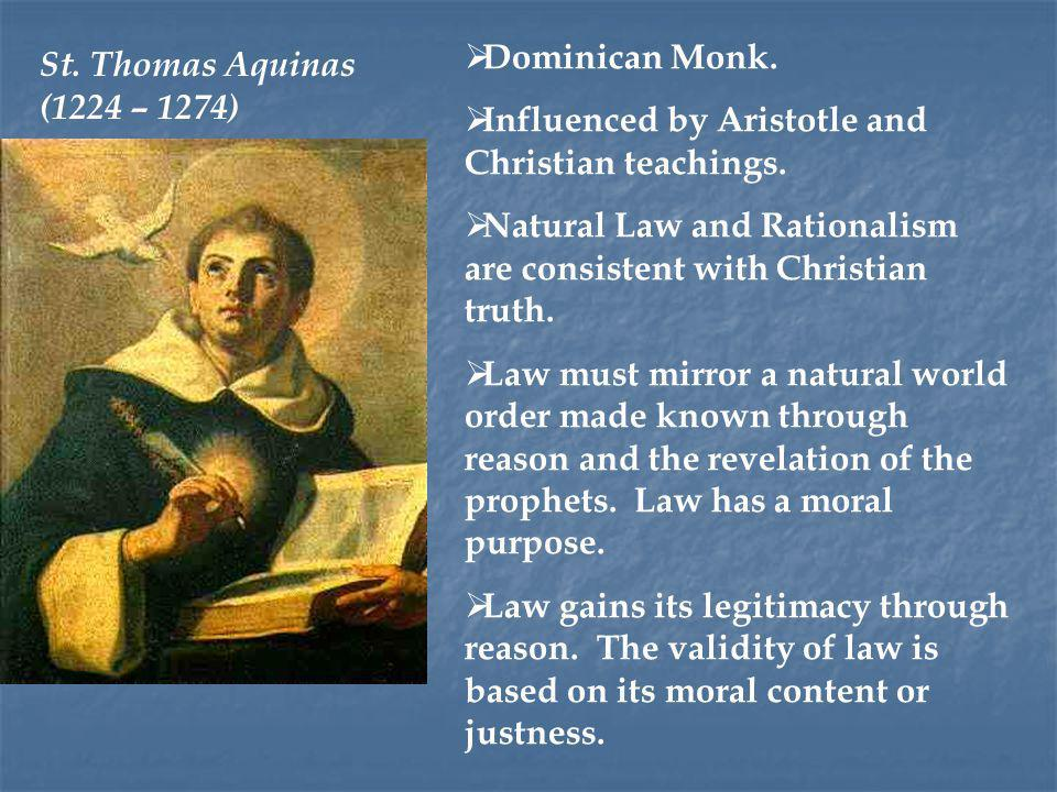 Dominican Monk. Influenced by Aristotle and Christian teachings. Natural Law and Rationalism are consistent with Christian truth.