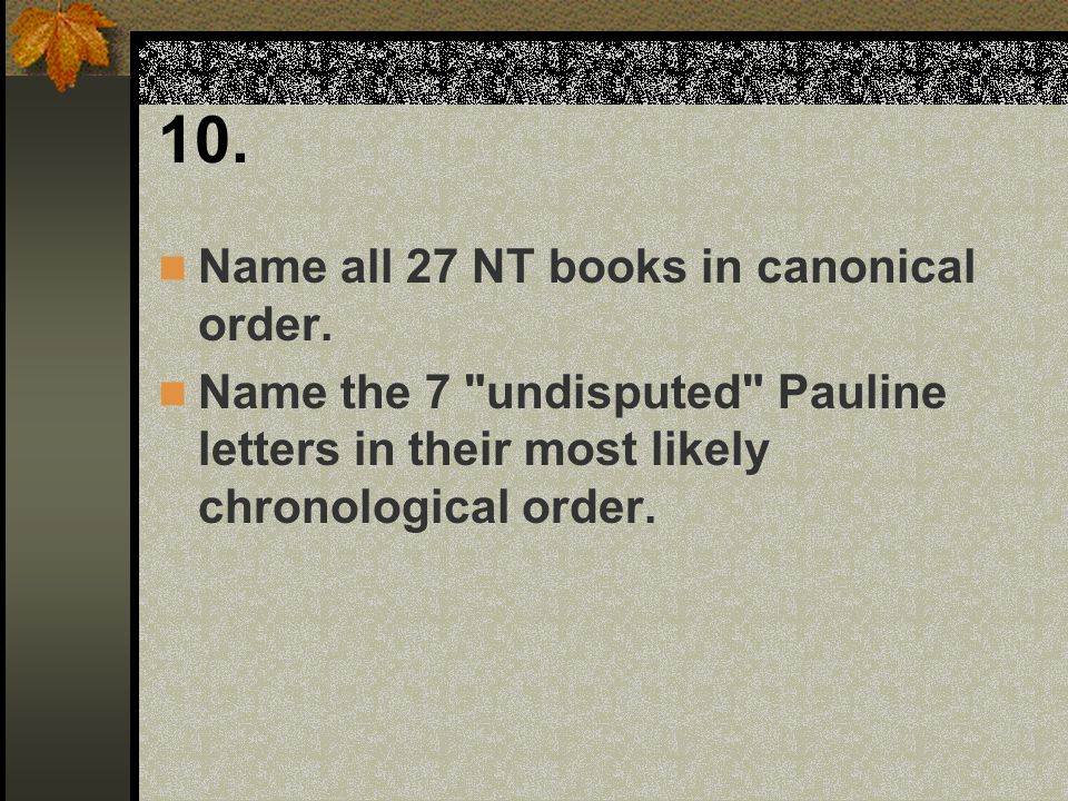 10. Name all 27 NT books in canonical order.