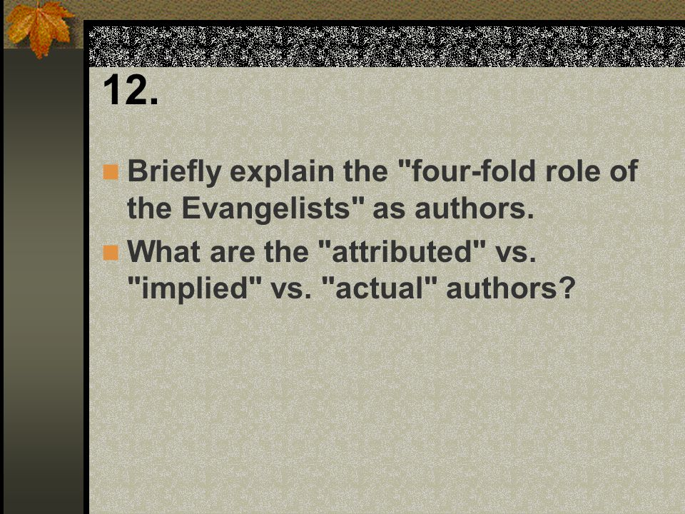 12. Briefly explain the four-fold role of the Evangelists as authors.