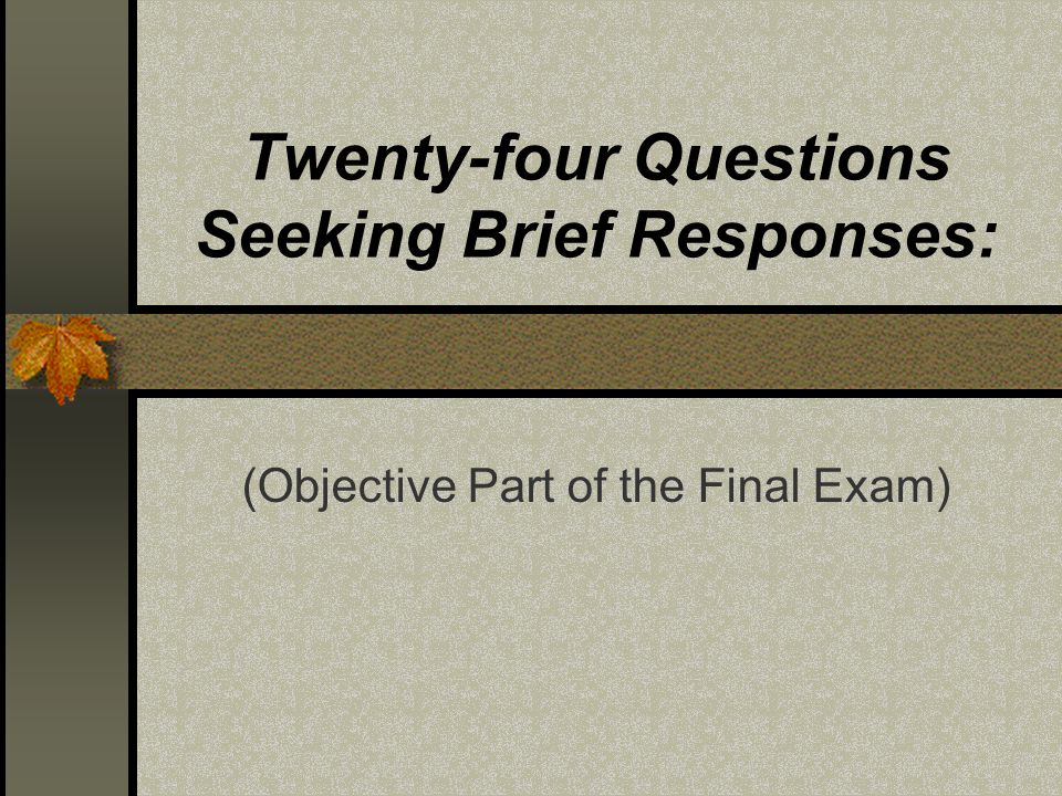 Twenty-four Questions Seeking Brief Responses: