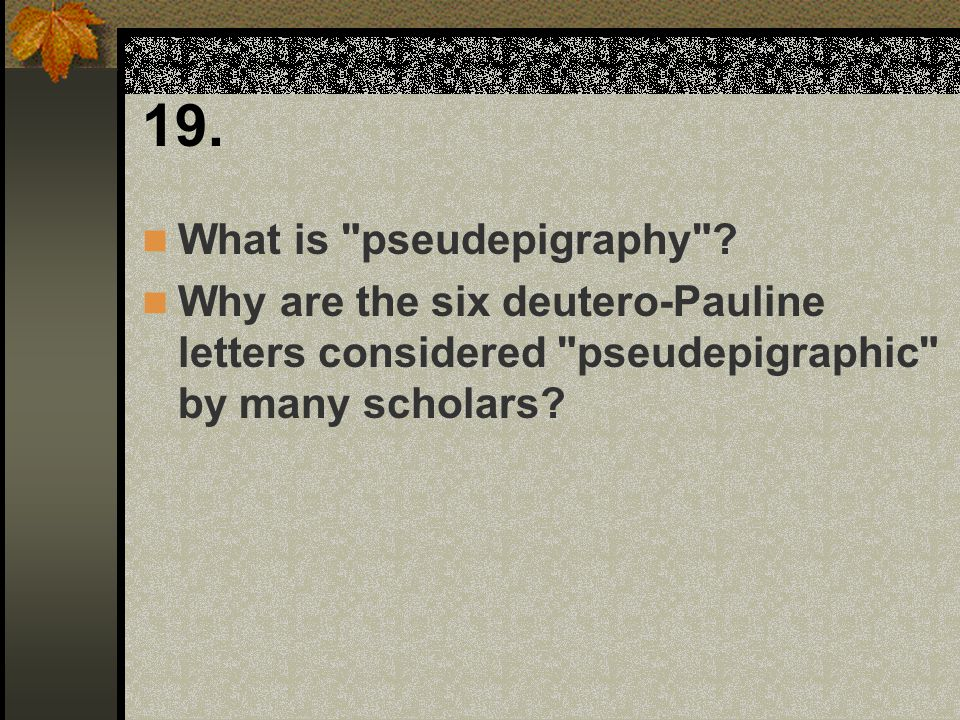 19. What is pseudepigraphy