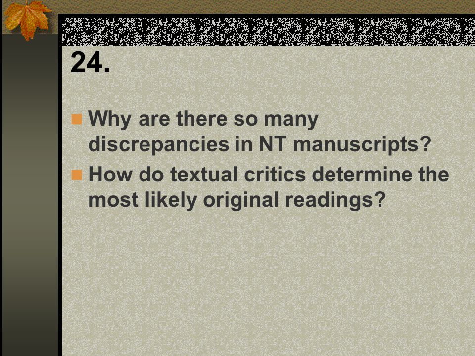 24. Why are there so many discrepancies in NT manuscripts