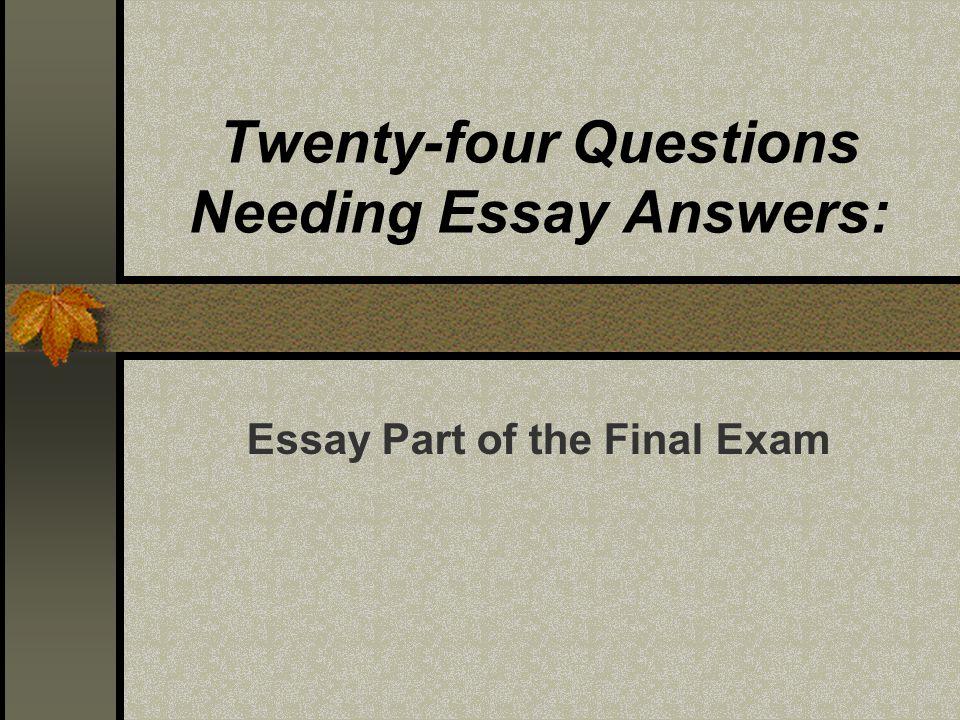 Twenty-four Questions Needing Essay Answers: