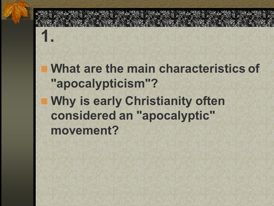 1. What are the main characteristics of apocalypticism