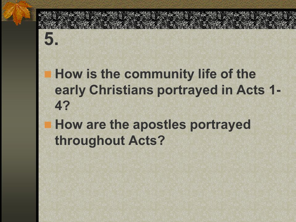 5. How is the community life of the early Christians portrayed in Acts 1-4.