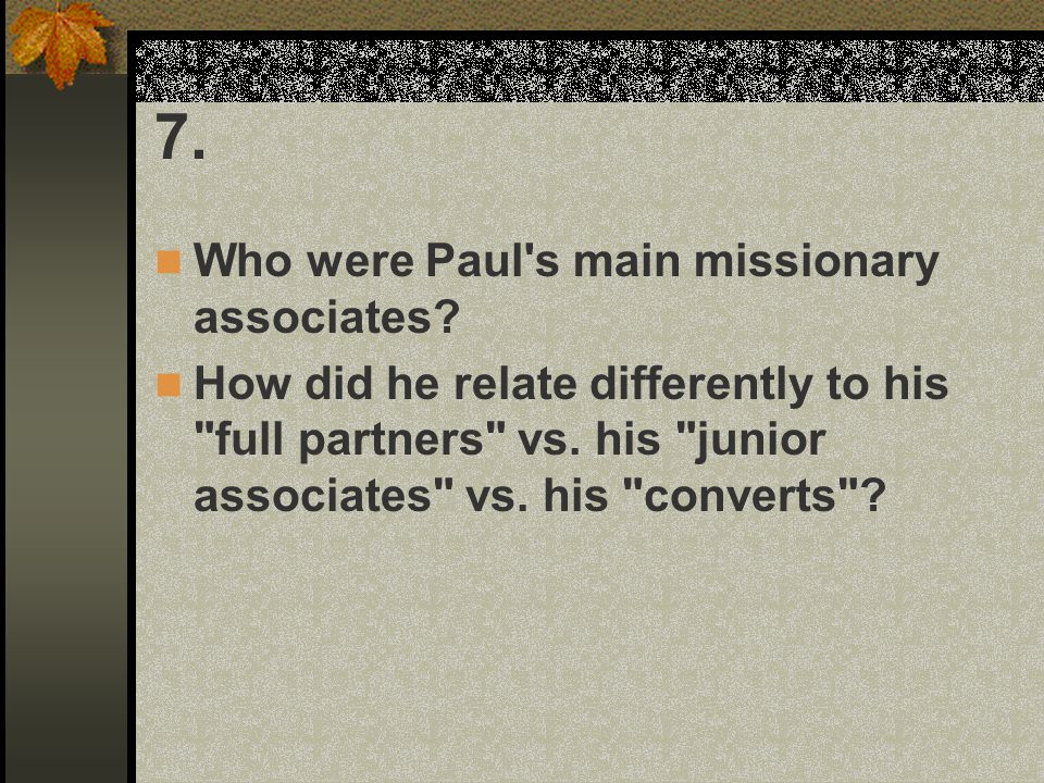 7. Who were Paul s main missionary associates
