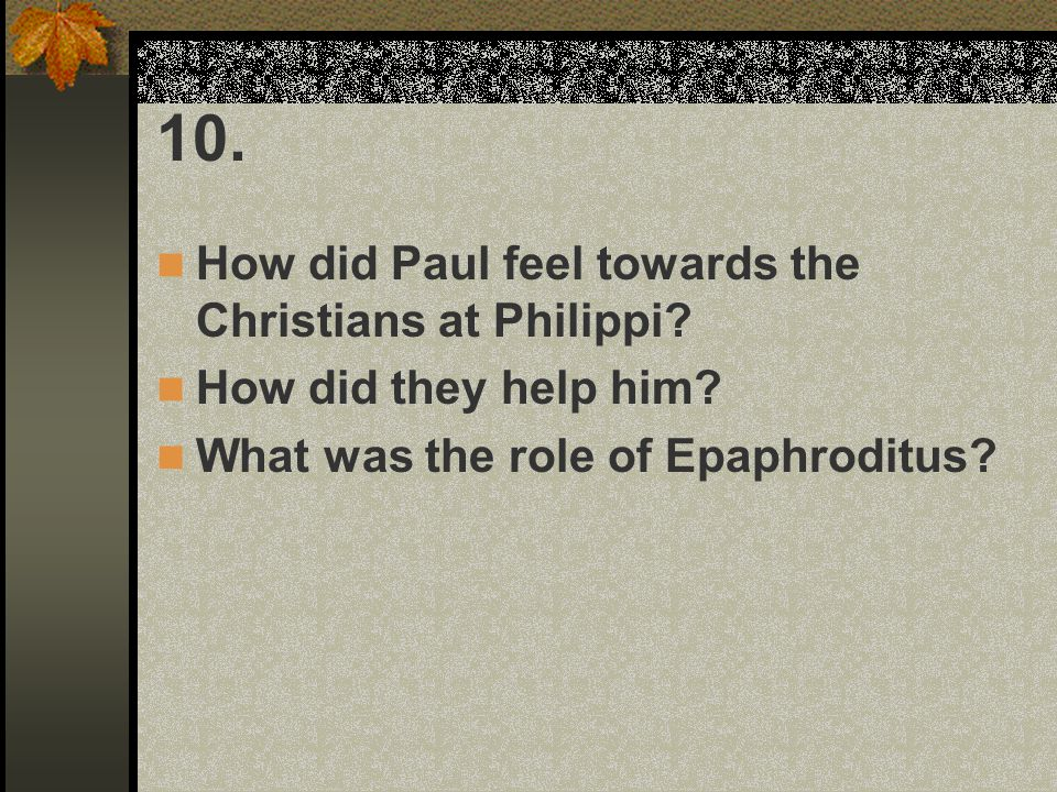 10. How did Paul feel towards the Christians at Philippi