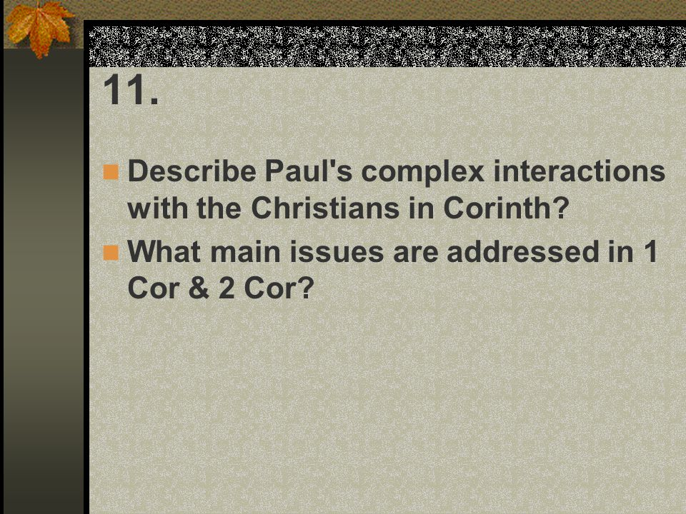 11. Describe Paul s complex interactions with the Christians in Corinth.