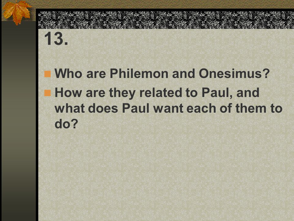13. Who are Philemon and Onesimus